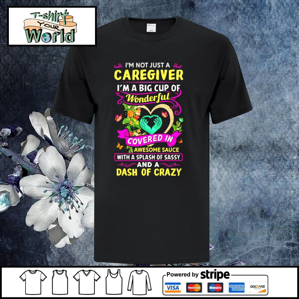 I'm not just a caregiver I'm a big cup of wonderful shirt