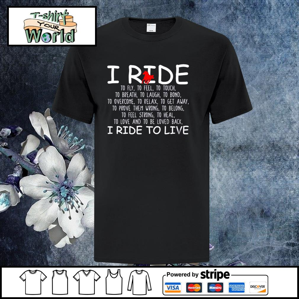 I ride I ride to live shirt