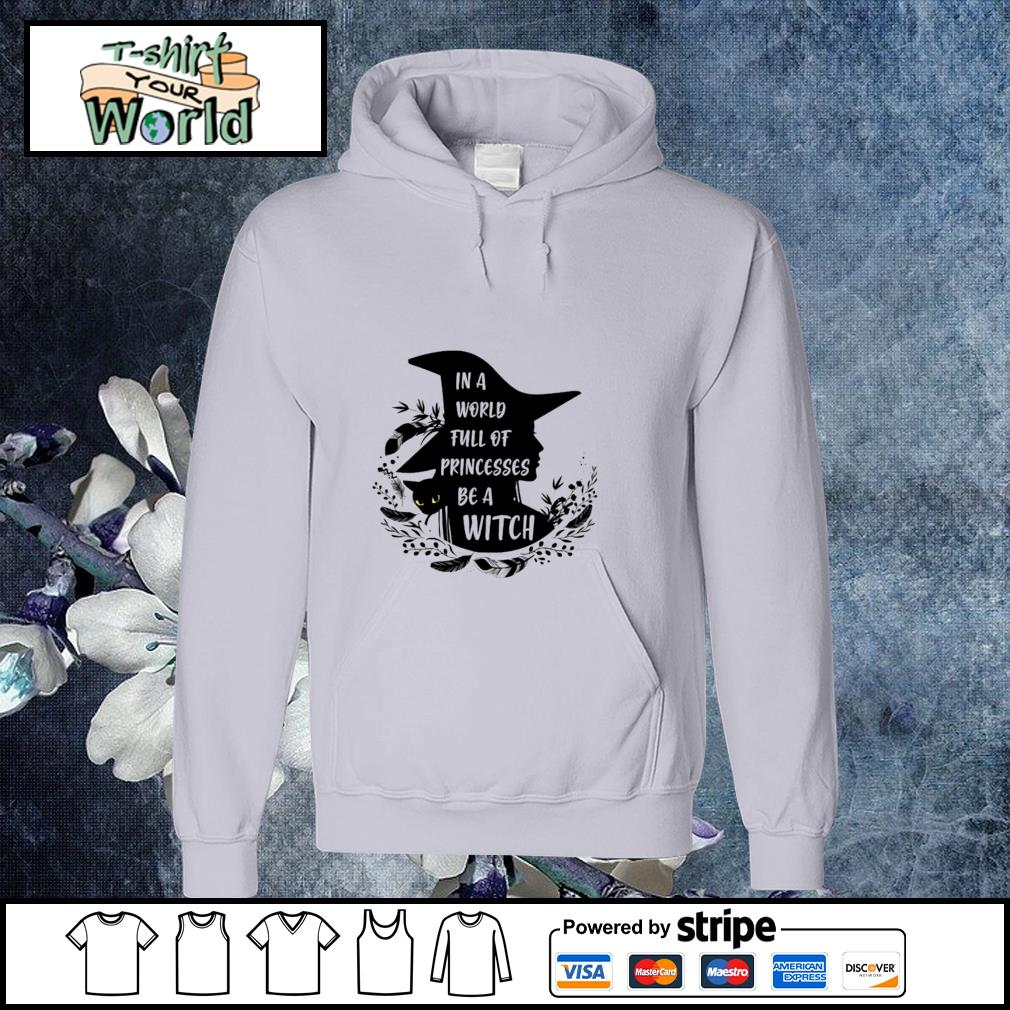 In a world full of princesses be a witch black s hoodie