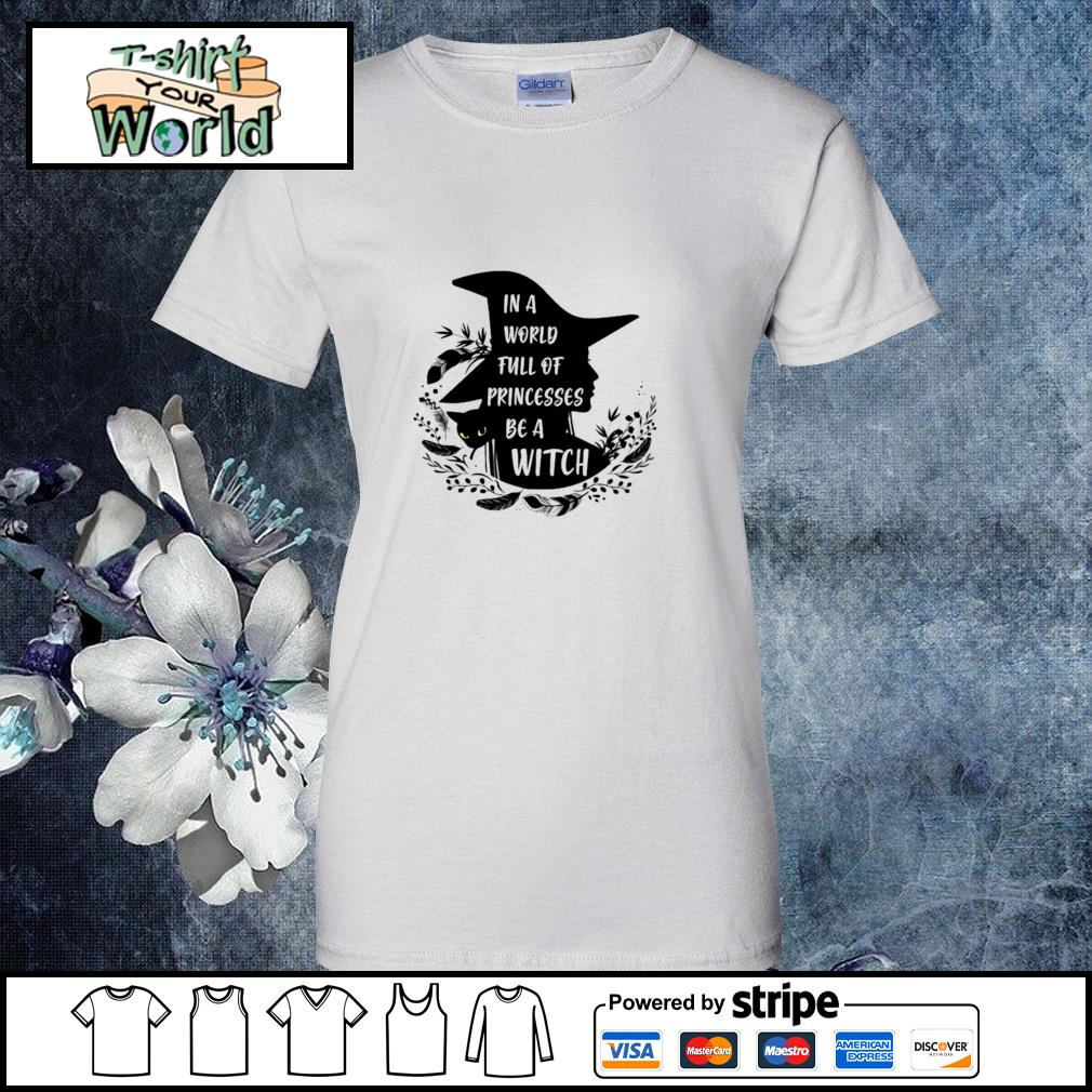 In a world full of princesses be a witch black s ladies-tee