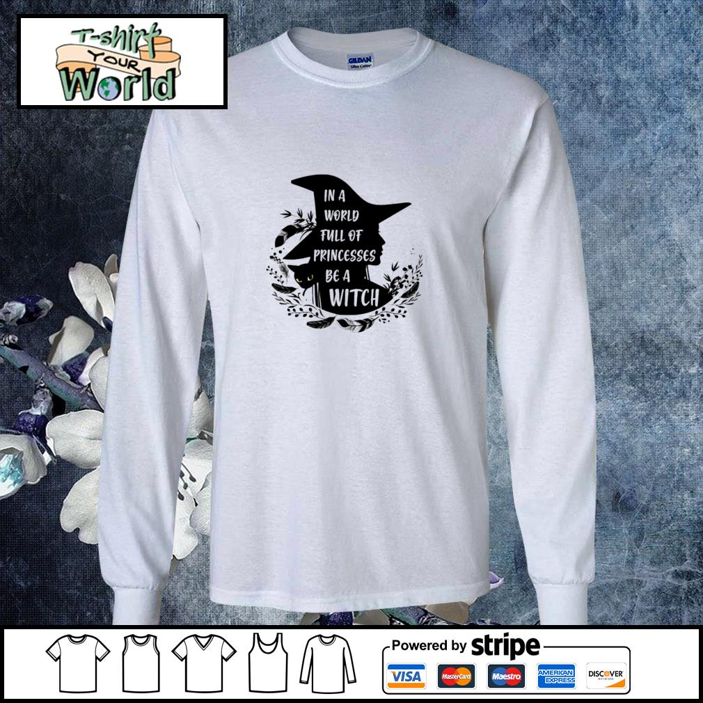 In a world full of princesses be a witch black s longsleeve-tee