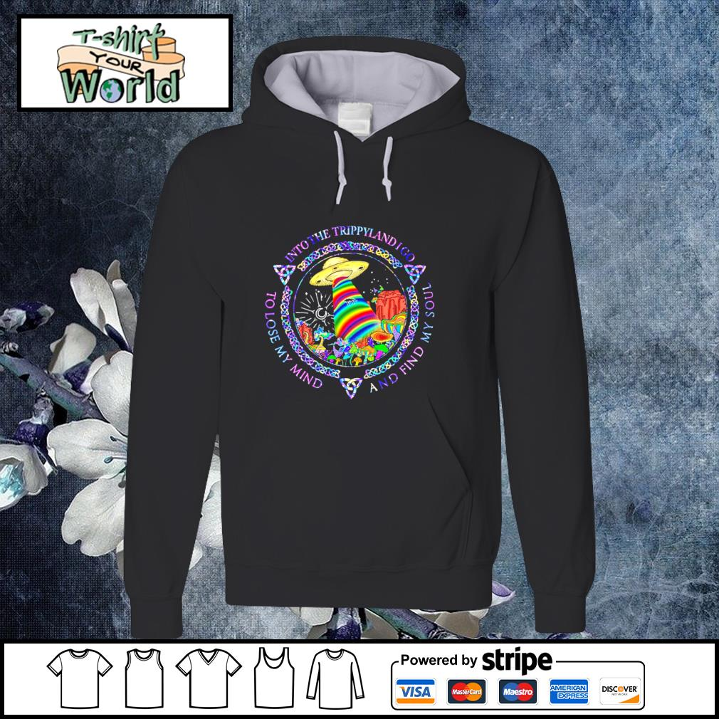 Into the trippylandigo to lose my mind and find my soul UFO s hoodie