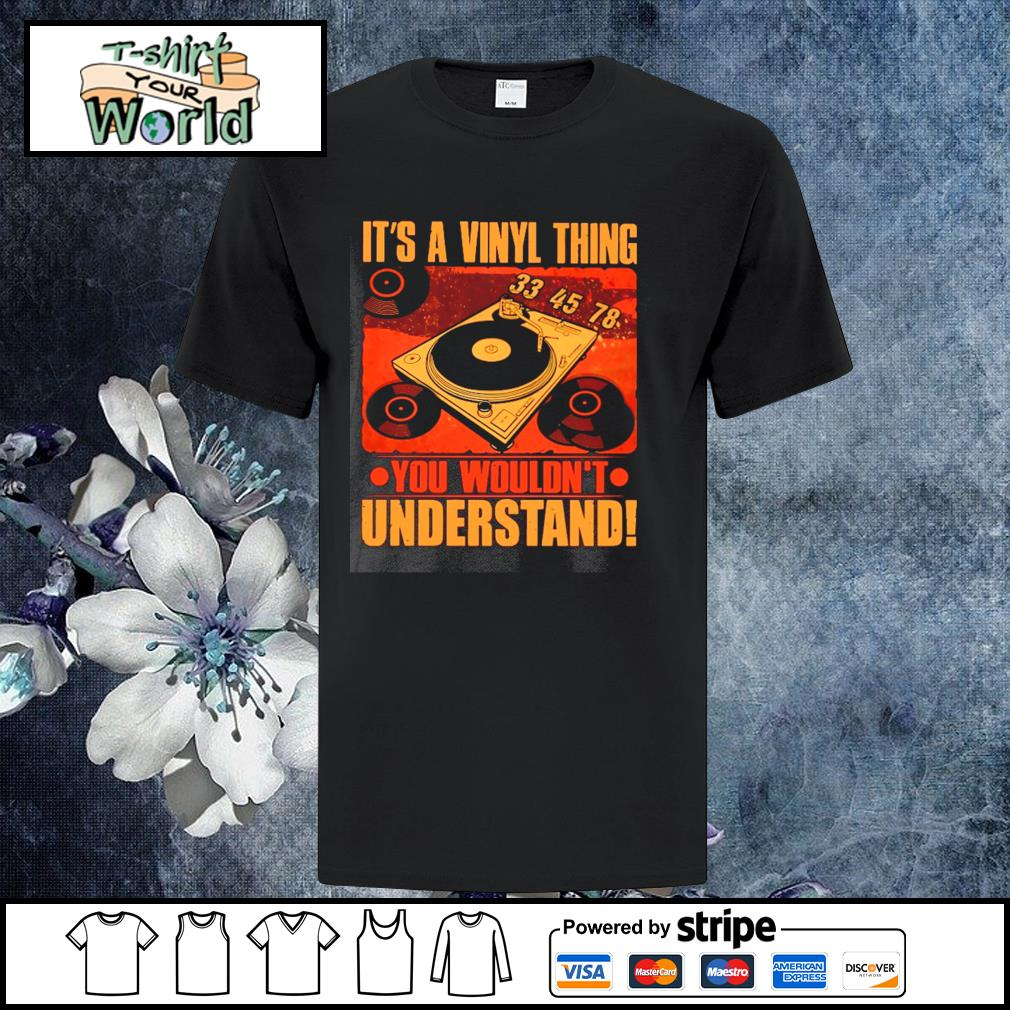 It's a vinyl thing you wouldn't understand shirt
