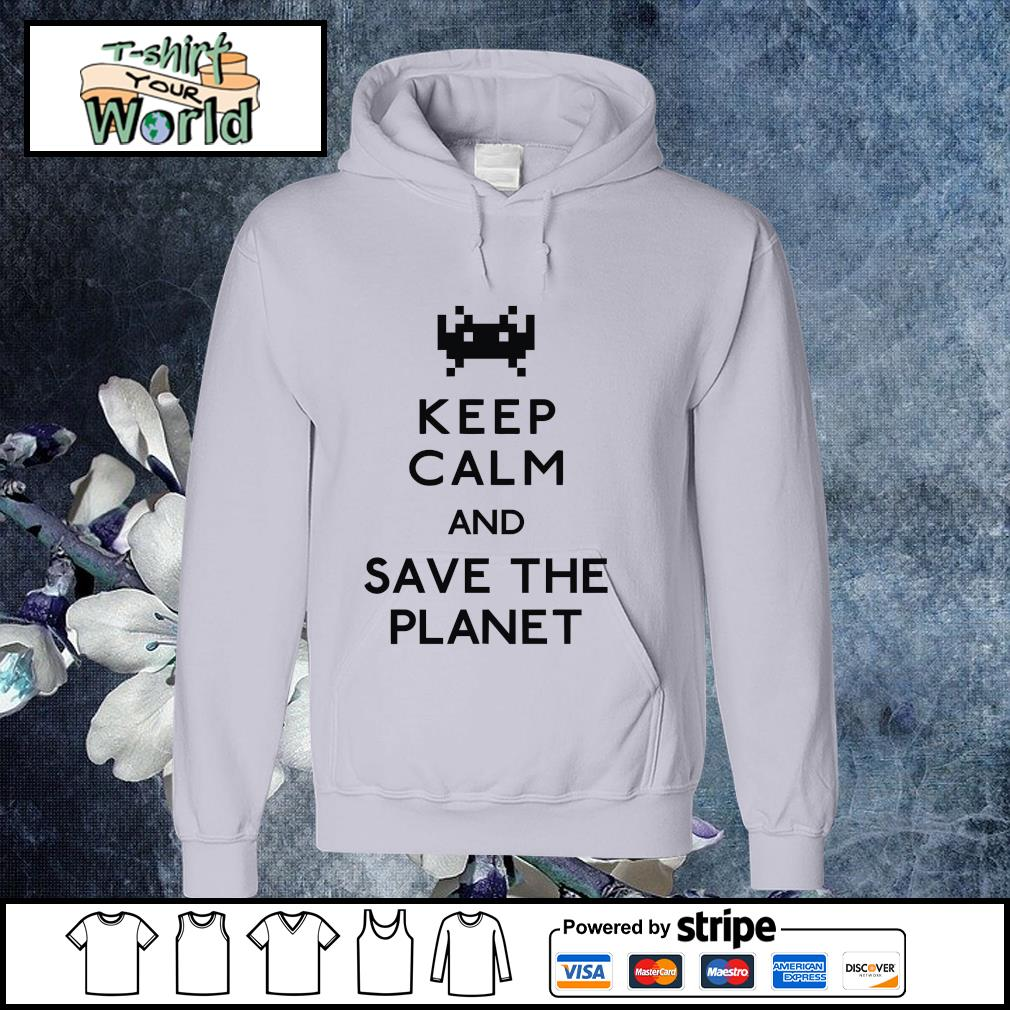 Keep calm and save the planet s hoodie
