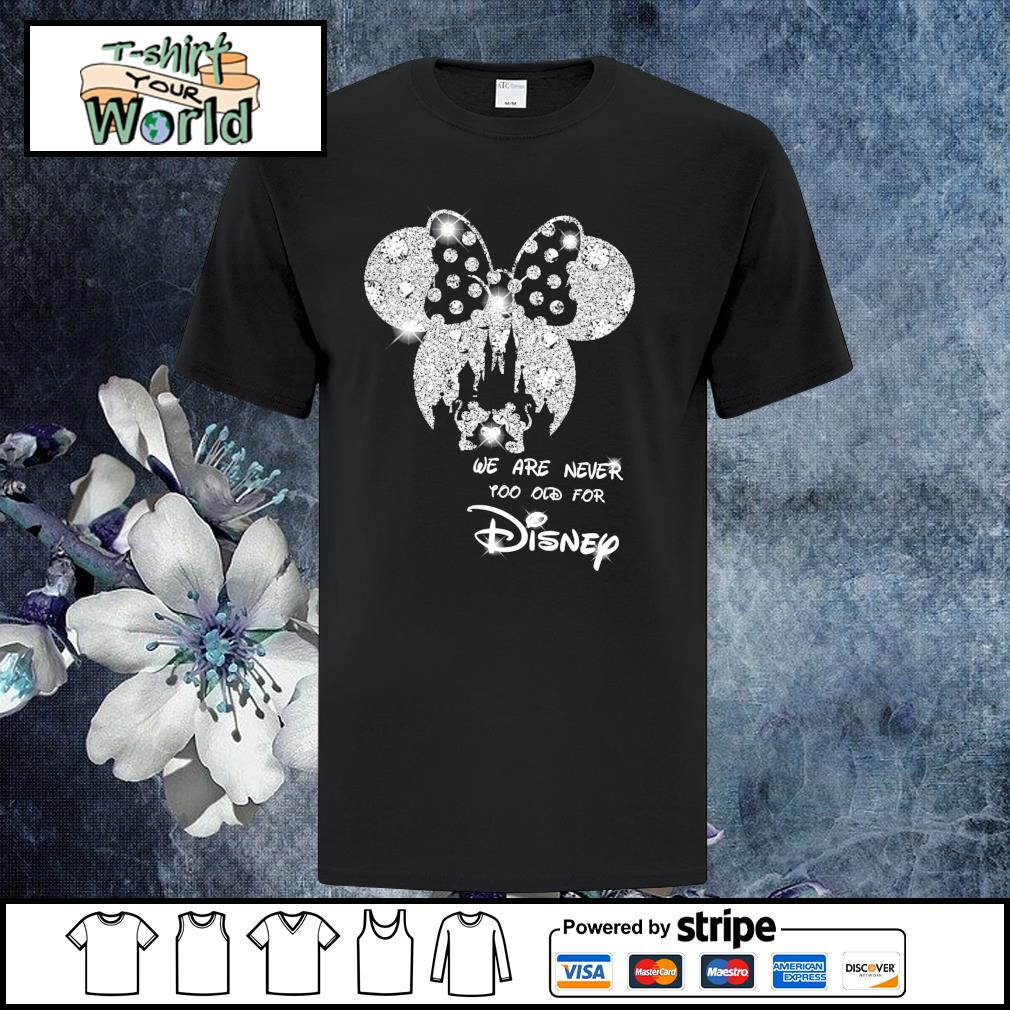 Minnie mouse we are never too old for disney shirt