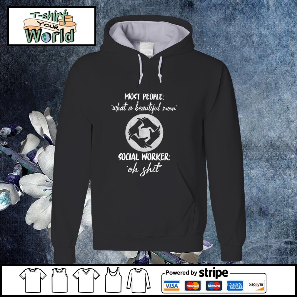 Most people what a beautiful moon social worker oh shit s hoodie