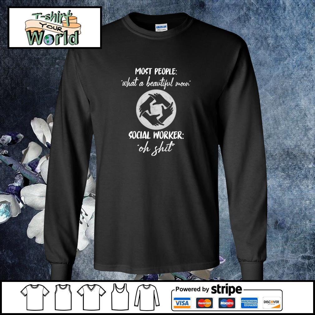 Most people what a beautiful moon social worker oh shit s longsleeve-tee