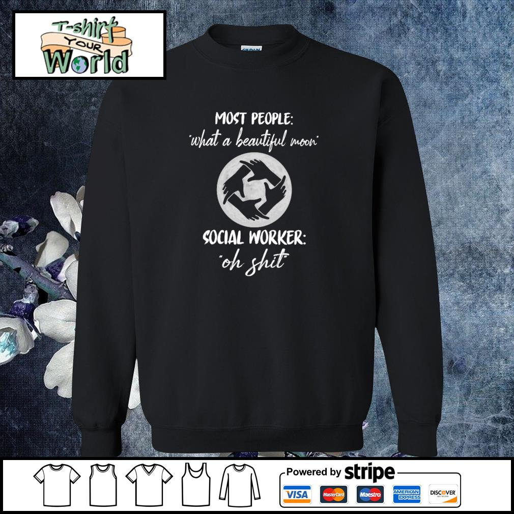 Most people what a beautiful moon social worker oh shit s sweater