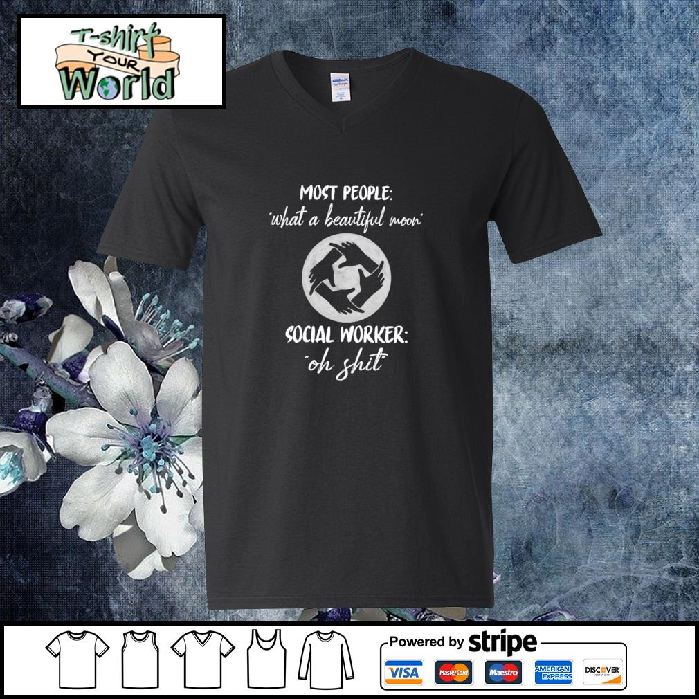 Most people what a beautiful moon social worker oh shit s v-neck-t-shirt