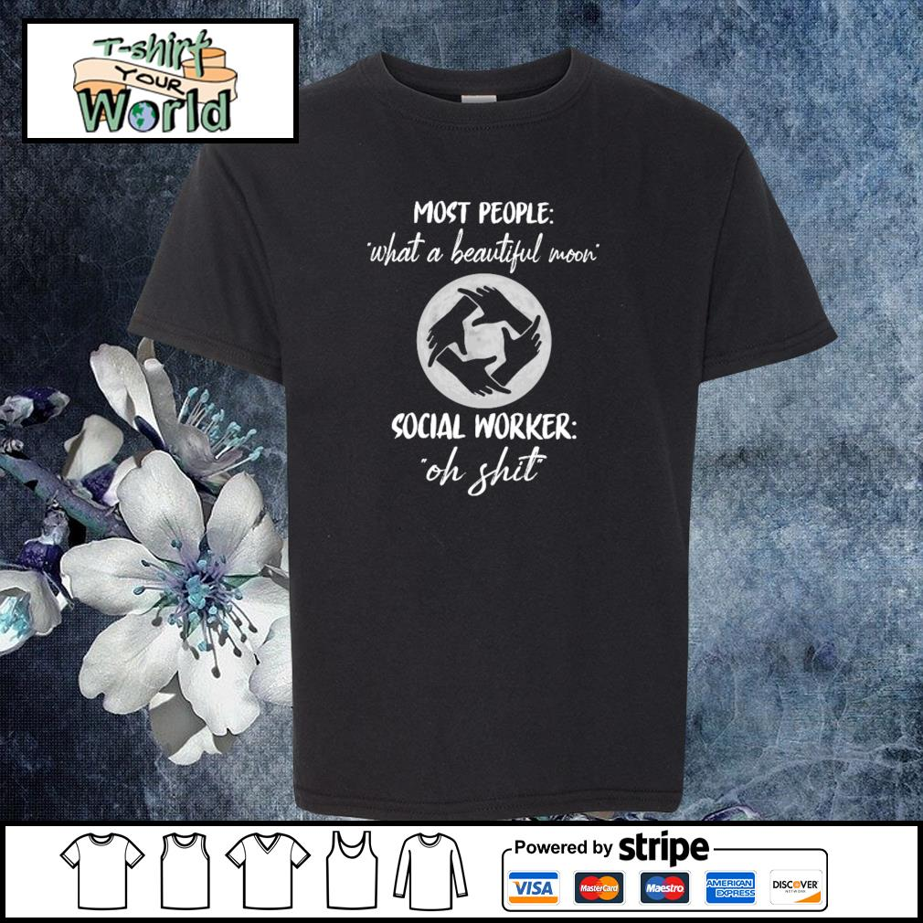 Most people what a beautiful moon social worker oh shit s youth-tee