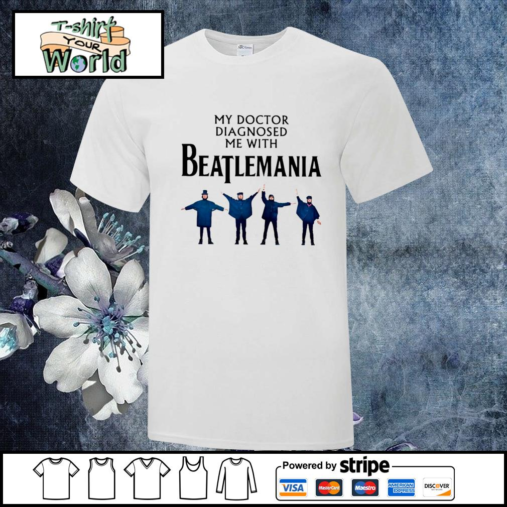My doctor diagnosed be with beatlemania shirt