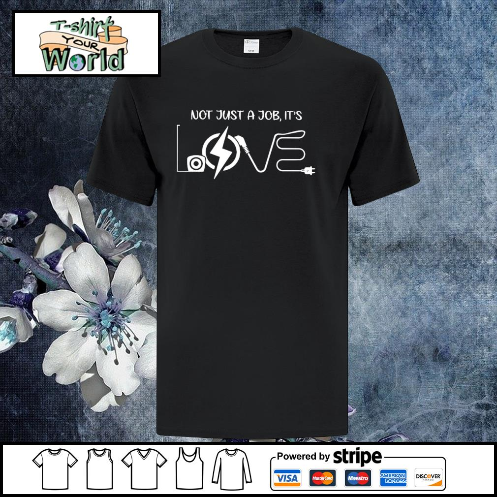 Not just a job it's love electrician shirt
