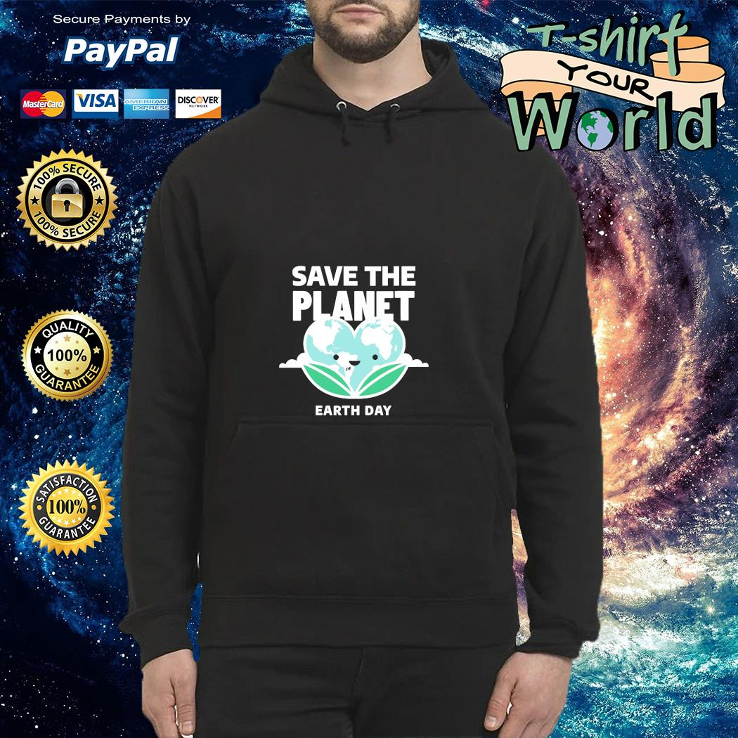 Save the planet earth day s hoodie