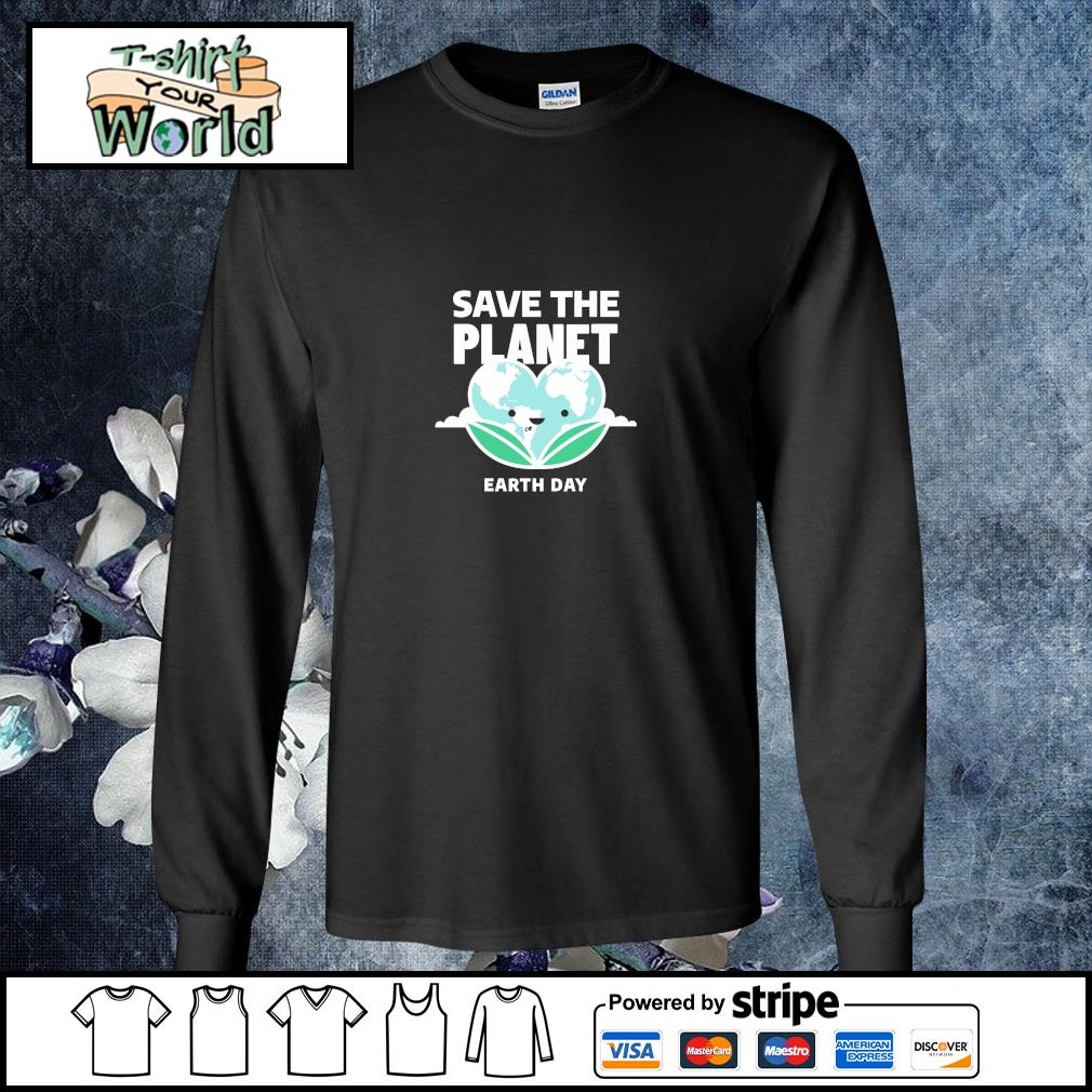 Save the planet earth day s longsleeve-tee