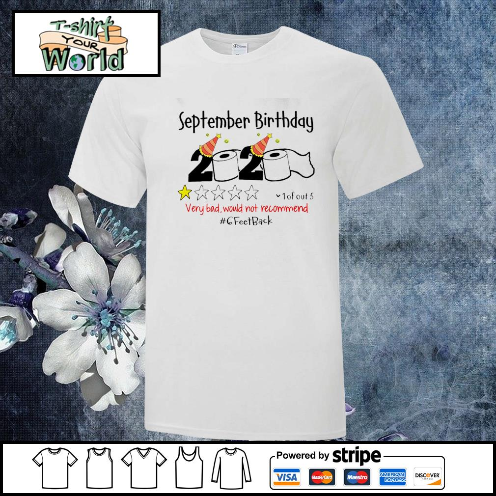 September birthday 2020 one star very bad would not recommend #6feetback shirt