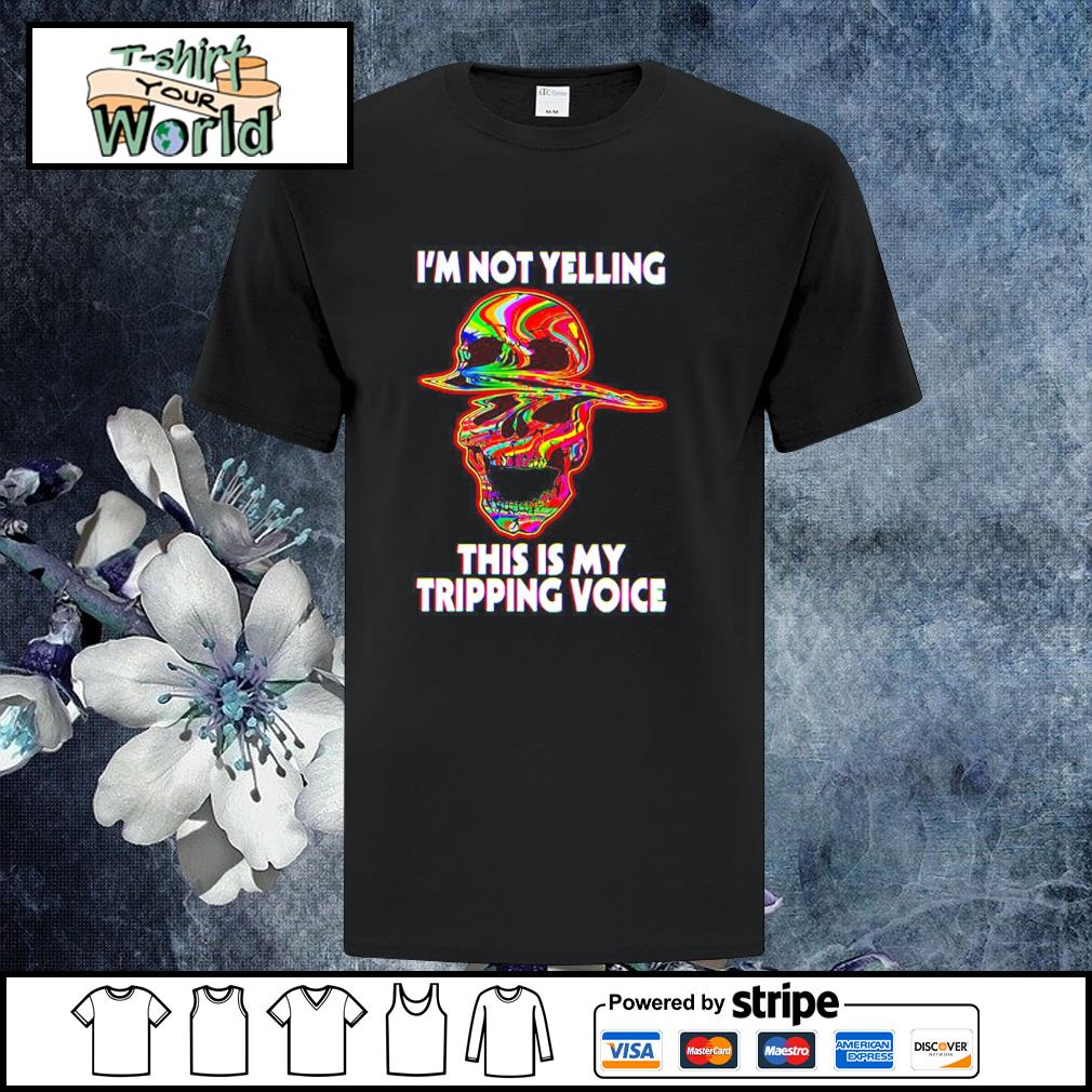 Skull I'm not yelling this is my tripping voice shirt