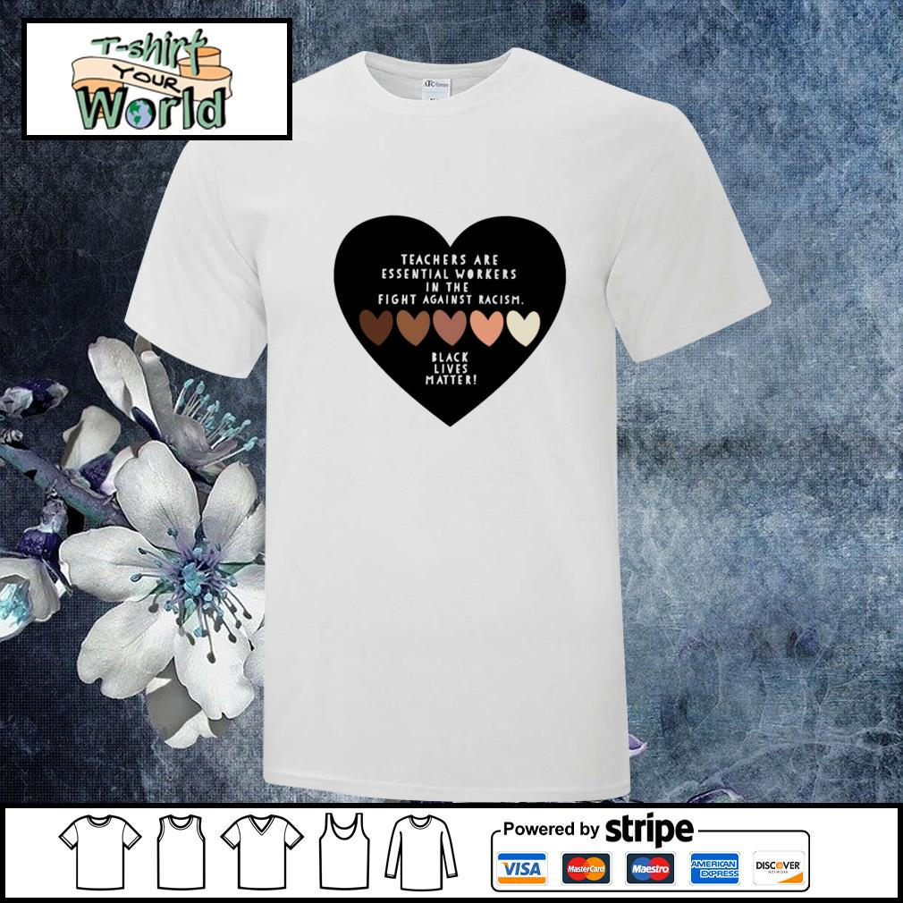 Teacher are essential workers in the fight against racism black live matter shirt