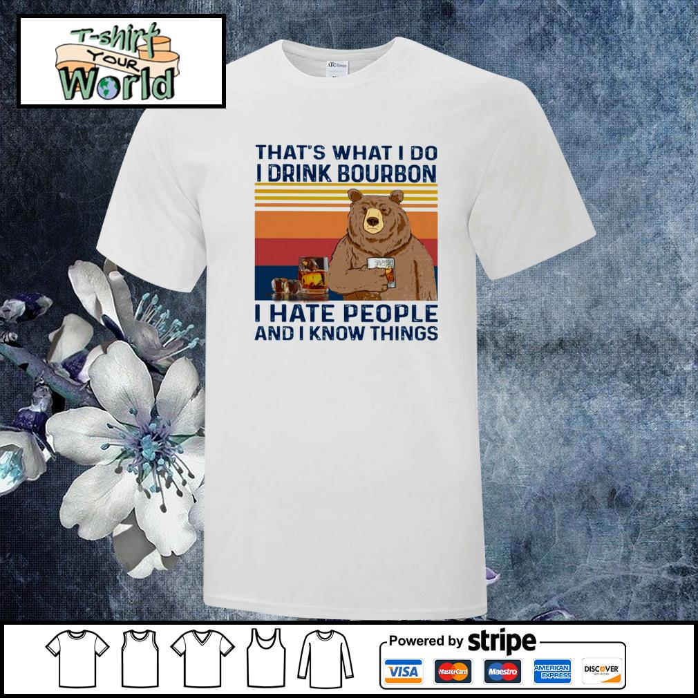 That's what I do I drink bourbon I hate people and I know things bear shirt