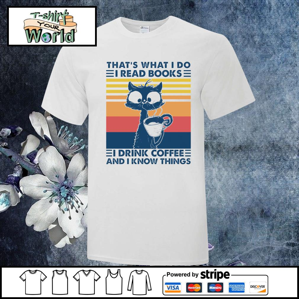 That's what I do I read books I drink coffee and I know things cat coffee vintage shirt