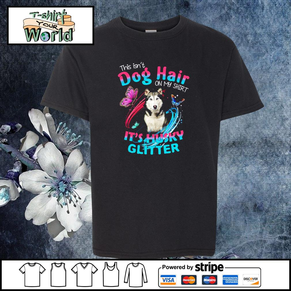 This isn_t dog hair on my shirt it_s husky glitter s youth-tee
