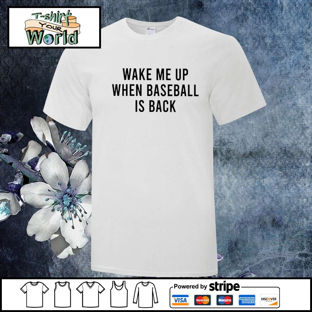 Wake me up when baseball is back shirt