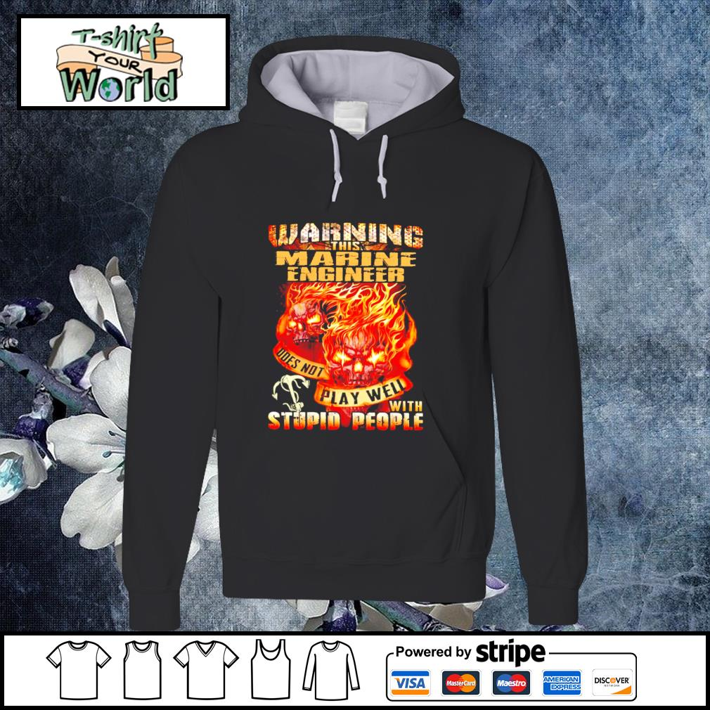 Warning this marine engineer does not play well with stupid people s hoodie