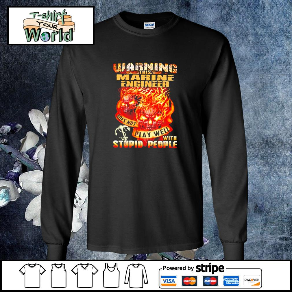 Warning this marine engineer does not play well with stupid people s longsleeve-tee