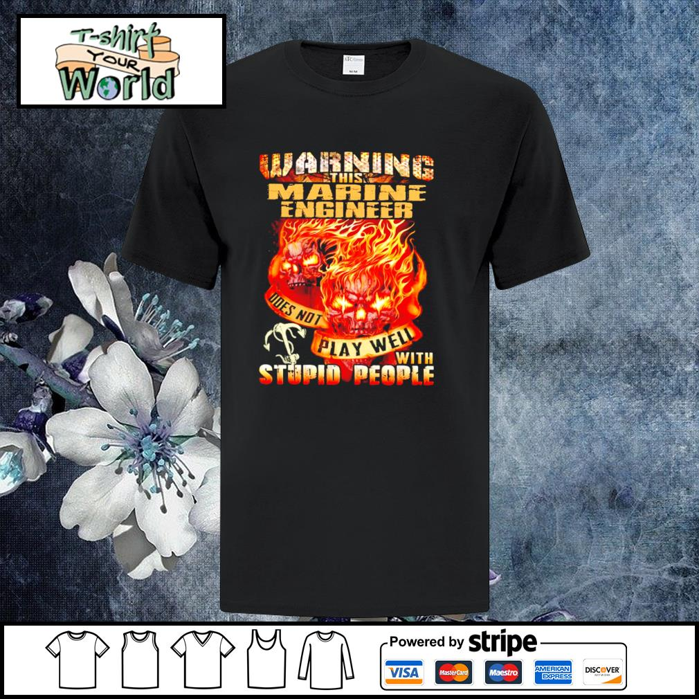 Warning this marine engineer does not play well with stupid people shirt