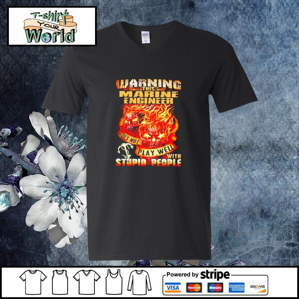 Warning this marine engineer does not play well with stupid people s v-neck-t-shirt