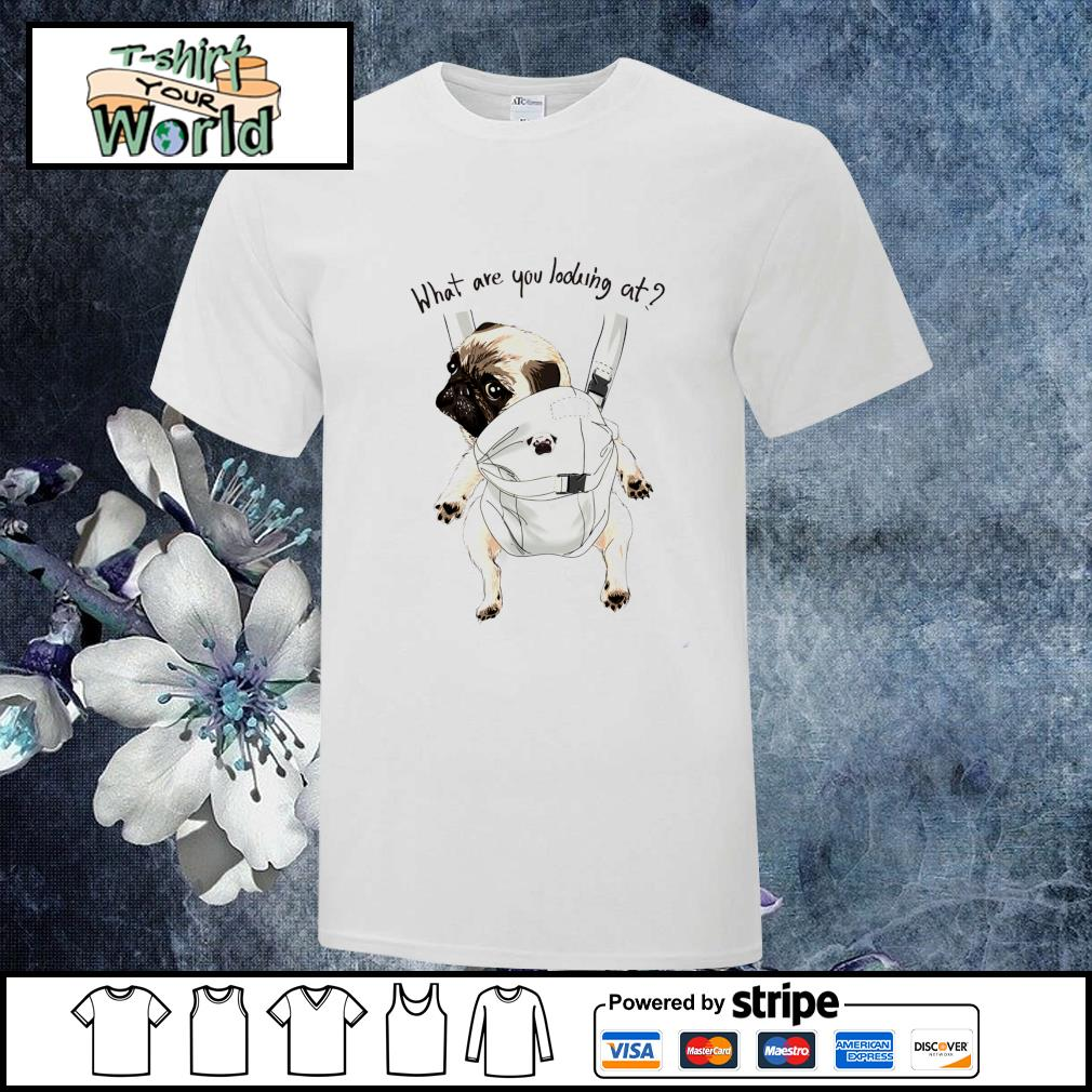 What are you looking at pug shirt
