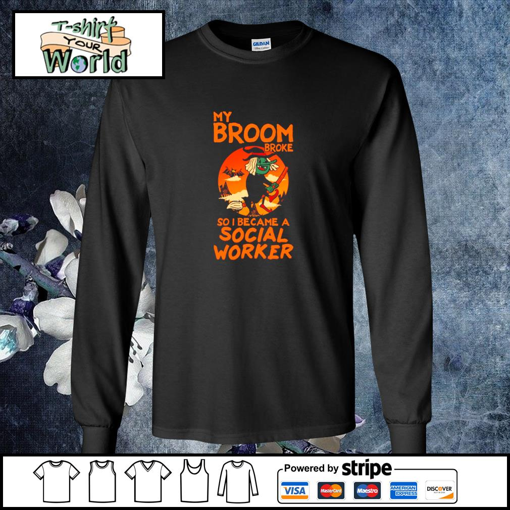 Witch my broom broke so I became a social worker s longsleeve-tee