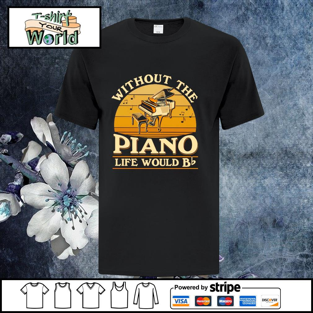 Without the piano life would bb vintage shirt