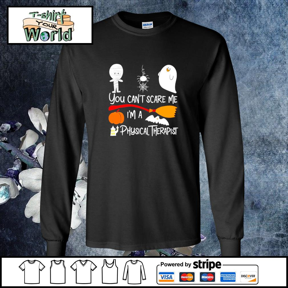 You can't scare me I'm a physical therapist halloween s longsleeve-tee