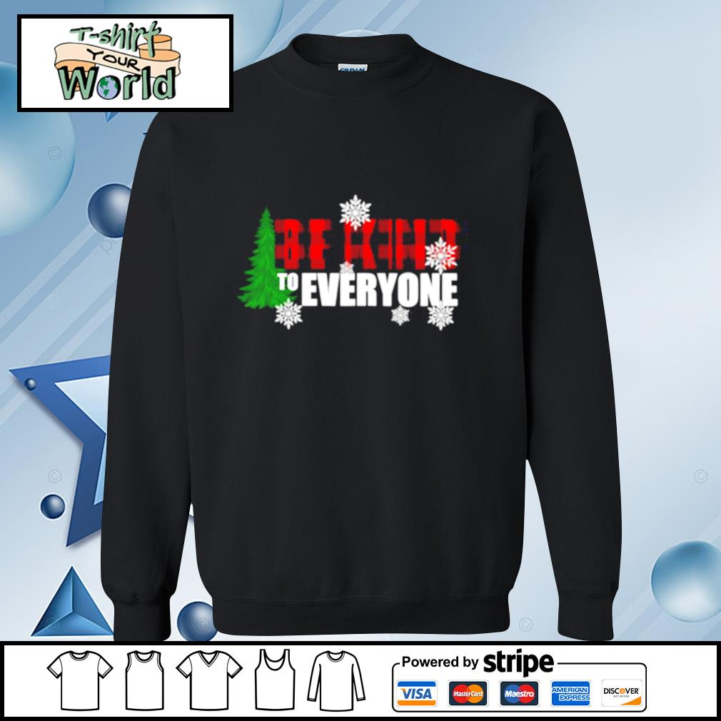 Be Kind To Everyone Christmas s sweater