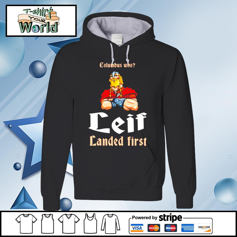 Columbus Who Leif Landed First s hoodie