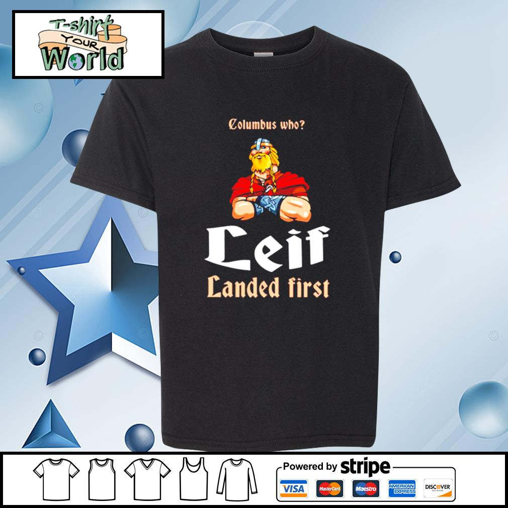 Columbus Who Leif Landed First s youth-tee