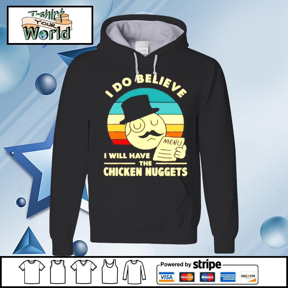 I Do Believe I Will Have The Chicken Nuggets 2021 s hoodie