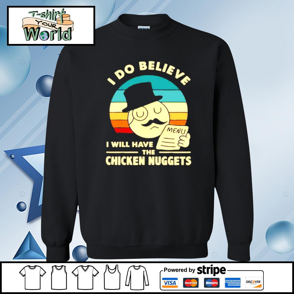 I Do Believe I Will Have The Chicken Nuggets 2021 s sweater