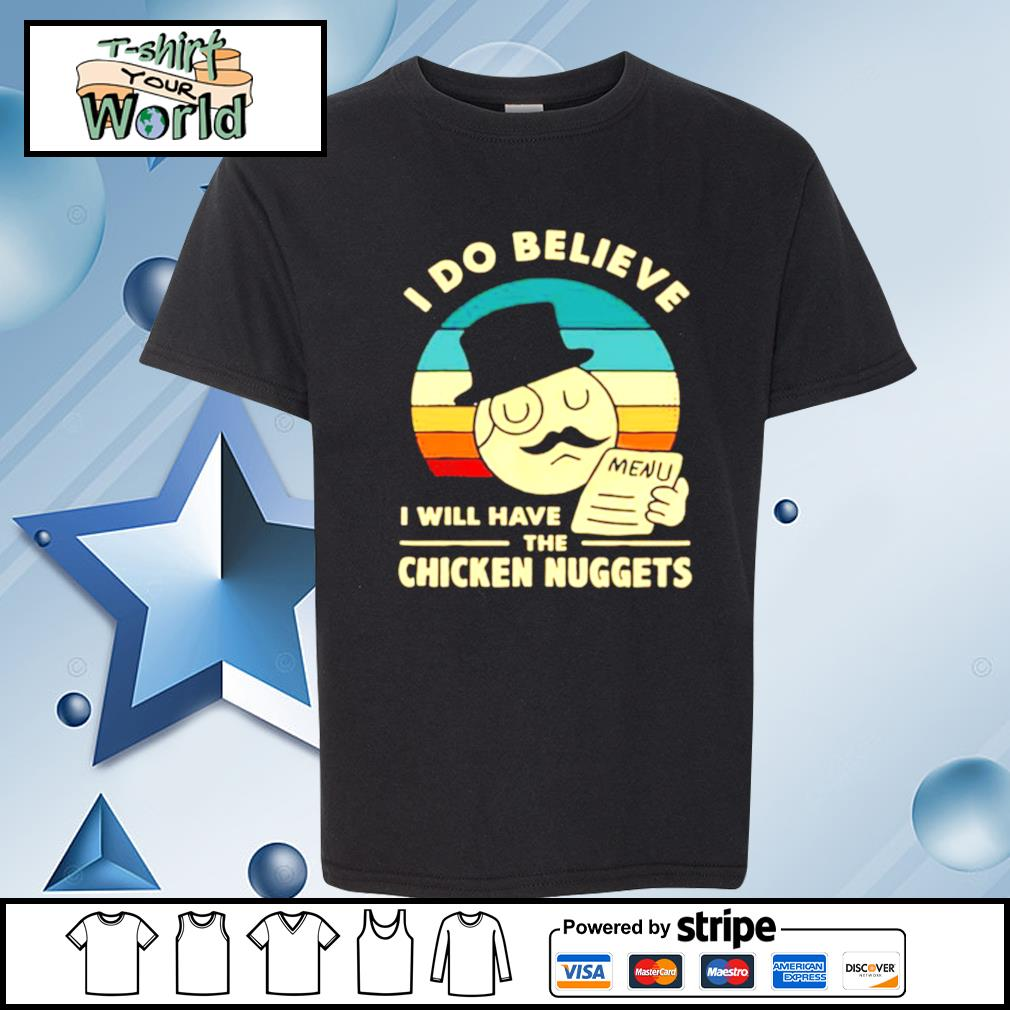 I Do Believe I Will Have The Chicken Nuggets 2021 s youth-tee