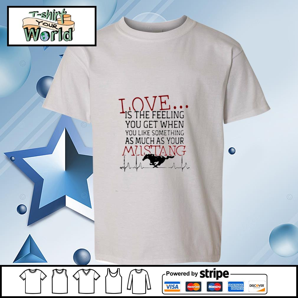 Love Is The Feeling You Get When You Like Something As Much As Your Mustang s youth-tee