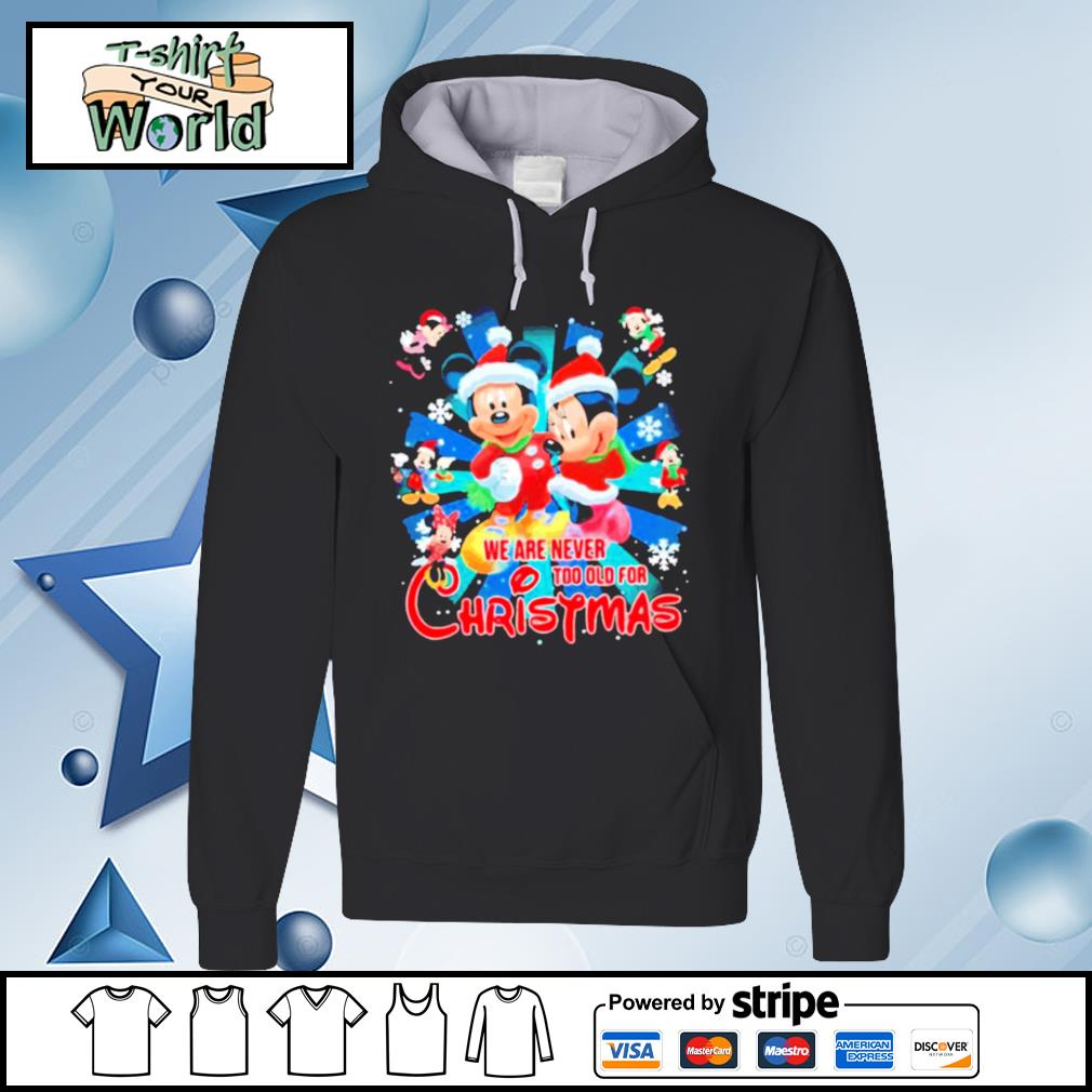 Mickey And Minnie Mouse We Are Never And Too Old For Ugly Christmas s hoodie