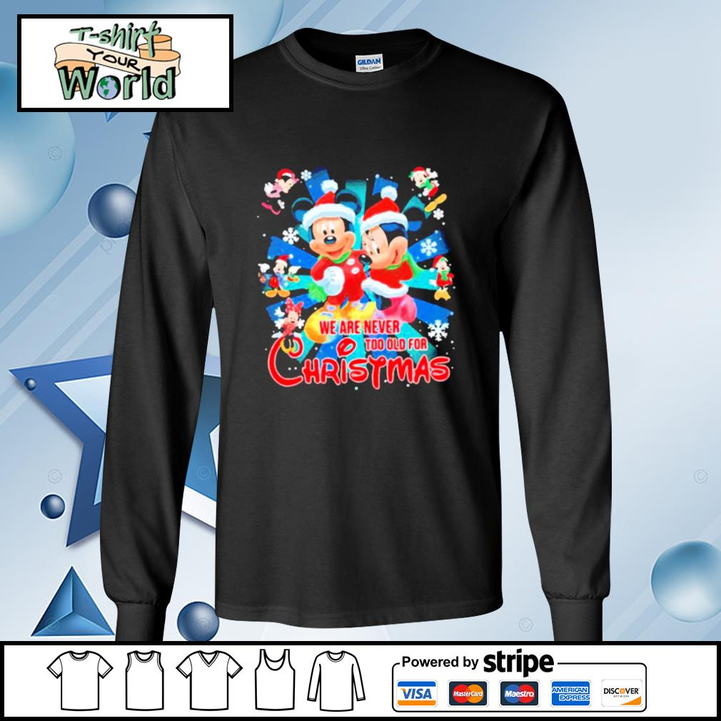 Mickey And Minnie Mouse We Are Never And Too Old For Ugly Christmas s longsleeve-tee