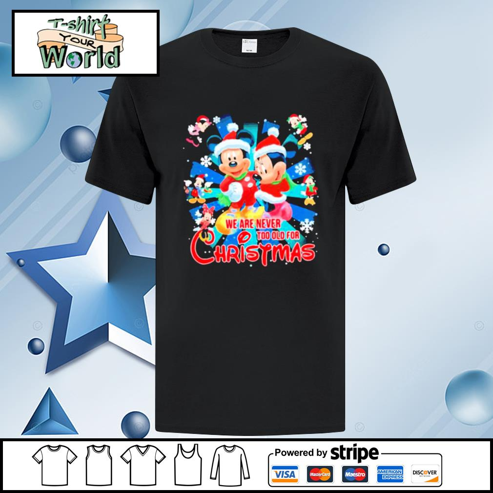 Mickey And Minnie Mouse We Are Never And Too Old For Ugly Christmas shirt