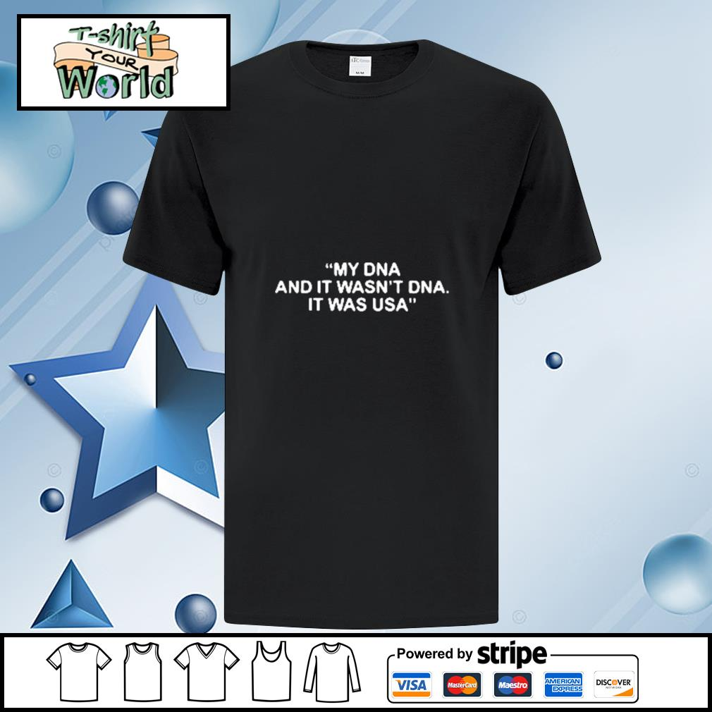 My DNA And It Wasnt DNA It Was USA shirt