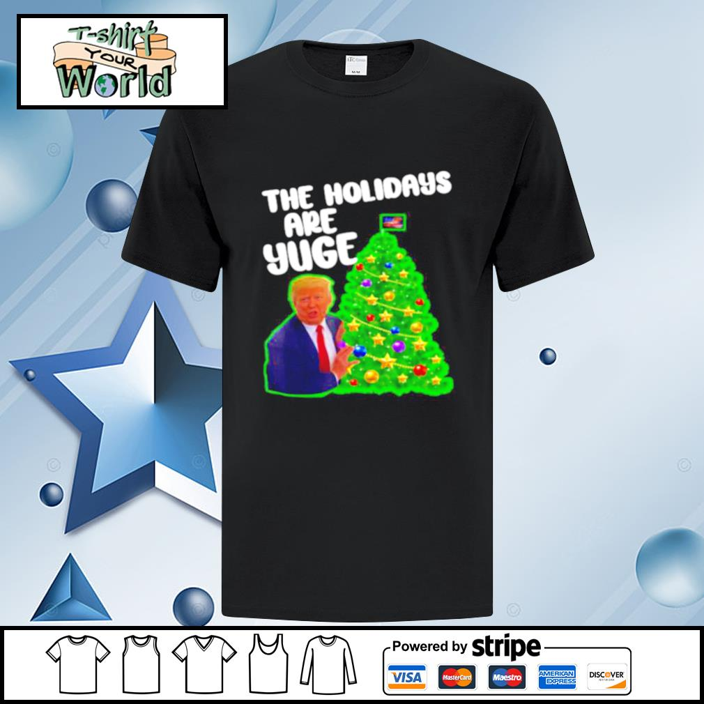 Trump the holidays are yuge merry christmas tree shirt