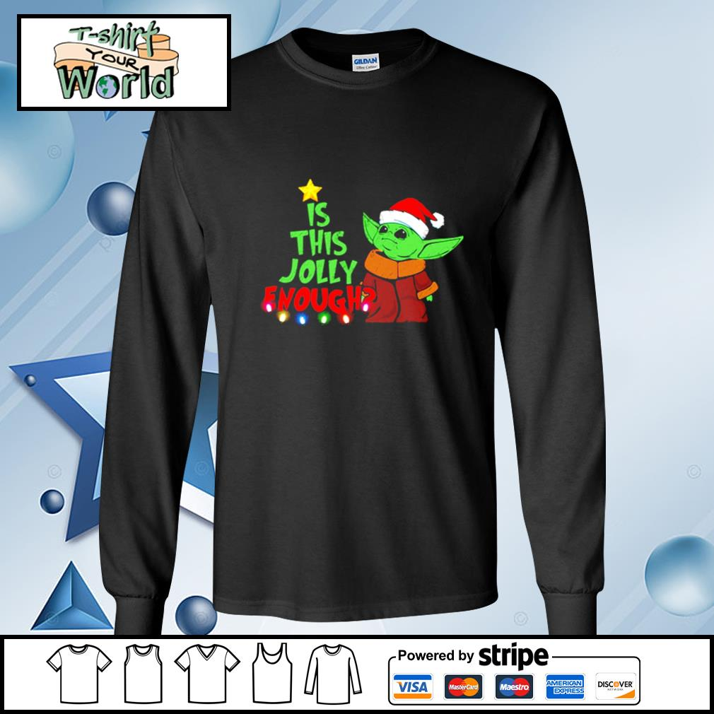 Baby Yoda Is This Jolly Enough Christmas s longsleeve-tee