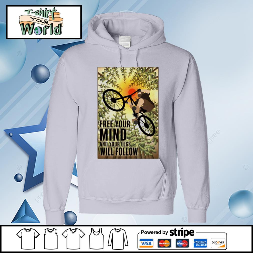 Biking Free Your Mind And Your Legs Will Follow s hoodie