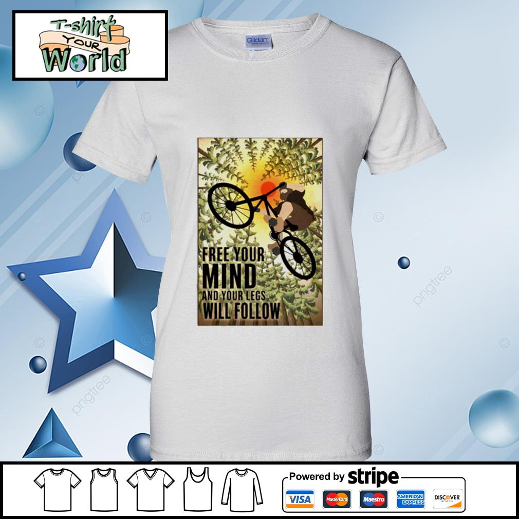 Biking Free Your Mind And Your Legs Will Follow s ladies tee