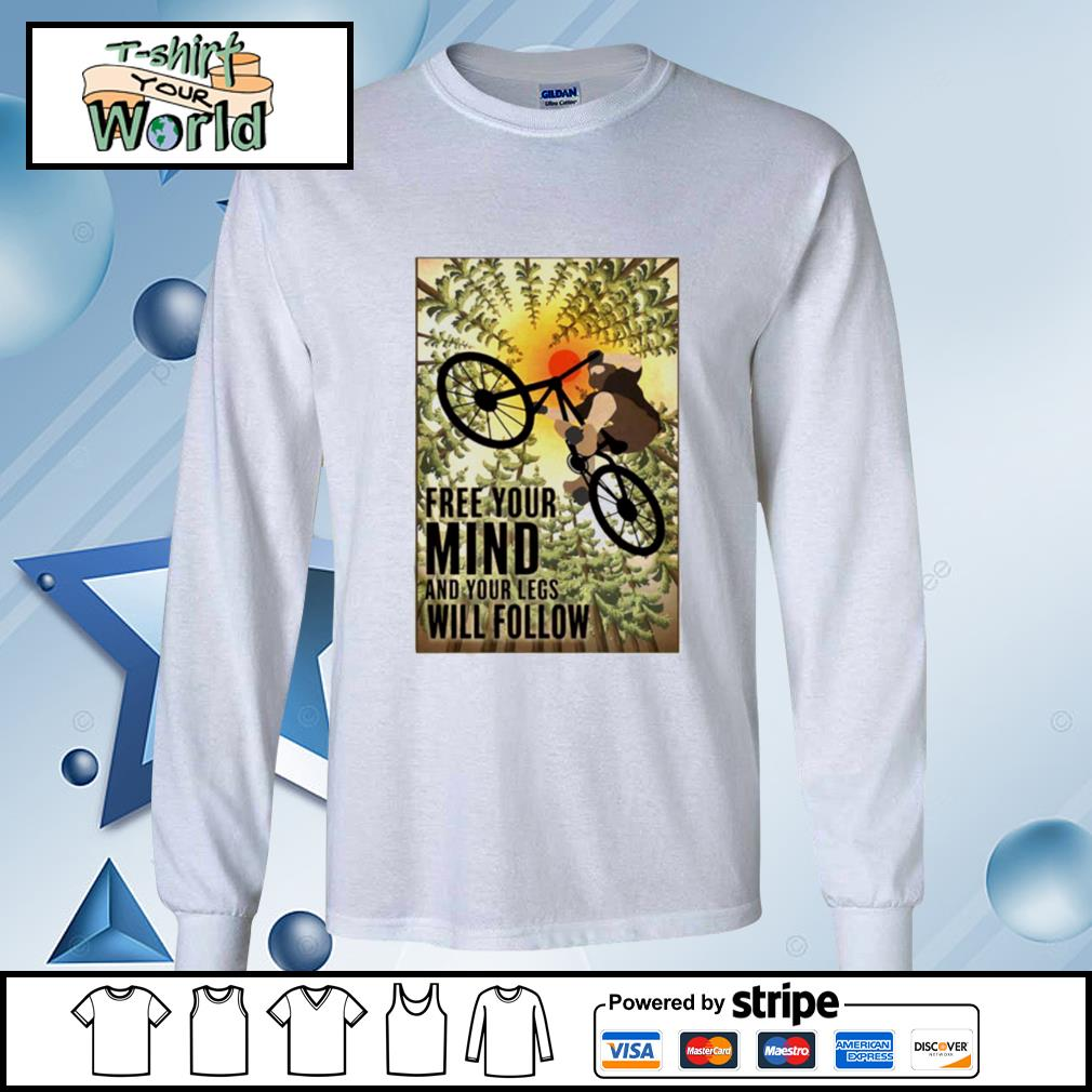 Biking Free Your Mind And Your Legs Will Follow s longsleeve-tee