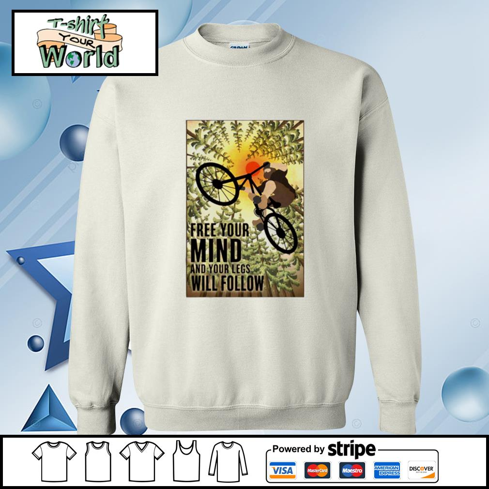 Biking Free Your Mind And Your Legs Will Follow s sweater